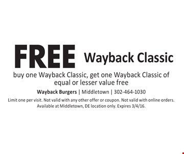 FREE Wayback Classic buy one Wayback Classic, get one Wayback Classic of equal or lesser value free. Limit one per visit. Not valid with any other offer or coupon. Not valid with online orders. Available at Middletown, DE location only. Expires 3/4/16.