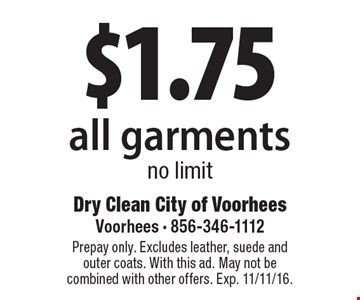 $1.75 all garments no limit. Prepay only. Excludes leather, suede and outer coats. With this ad. May not be combined with other offers. Exp. 11/11/16.