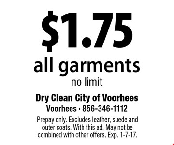 $1.75 all garments no limit. Prepay only. Excludes leather, suede and outer coats. With this ad. May not be combined with other offers. Exp. 1-6-17.