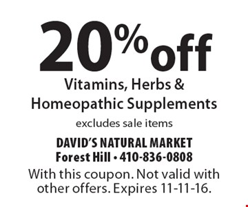 20% off Vitamins, Herbs & Homeopathic Supplements, excludes sale items. With this coupon. Not valid with other offers. Expires 11-11-16.