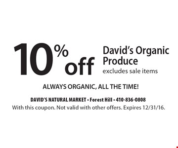 10% off David's Organic Produce, excludes sale items. ALWAYS ORGANIC, ALL THE TIME! With this coupon. Not valid with other offers. Expires 2/10/17.