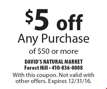 $5 off Any Purchase of $50 or more. With this coupon. Not valid with other offers. Expires 2/10/17.