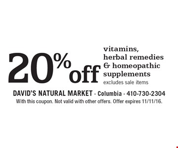 20% off vitamins, herbal remedies & homeopathic supplements. Excludes sale items. With this coupon. Not valid with other offers. Offer expires 11/11/16.