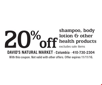 20% off shampoo, body lotion & other health products. Excludes sale items. With this coupon. Not valid with other offers. Offer expires 11/11/16.