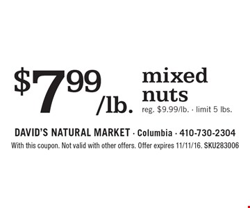 $7.99/lb. mixed nuts. Reg. $9.99/lb. - limit 5 lbs. With this coupon. Not valid with other offers. Offer expires 11/11/16. SKU283006