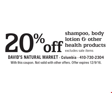 20% off shampoo, body lotion & other health products, excludes sale items. With this coupon. Not valid with other offers. Offer expires 12/9/16.