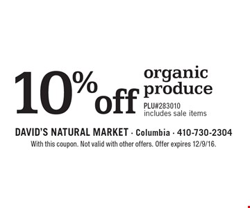 10% off organic produce. PLU#283010, Includes sale items. With this coupon. Not valid with other offers. Offer expires 12/9/16.