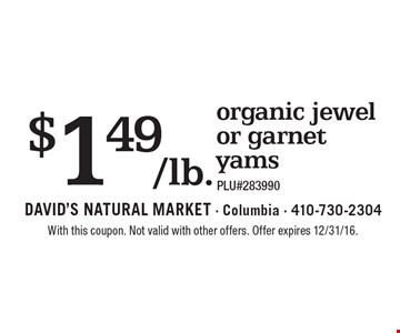 $1.49/lb. organic jewel or garnet yams. PLU#283990. With this coupon. Not valid with other offers. Offer expires 2/10/17.