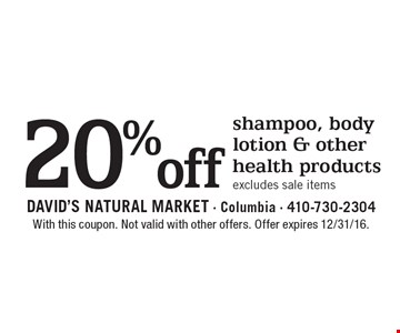 20% off shampoo, body lotion & other health products. Excludes sale items. With this coupon. Not valid with other offers. Offer expires 2/10/17.
