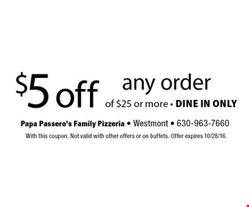 $5 off any order of $25 or more - dine in only. With this coupon. Not valid with other offers or on buffets. Offer expires 10/28/16.