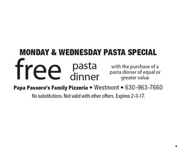 Monday & Wednesday pasta special! Free pasta dinner with the purchase of a pasta dinner of equal or greater value. No substitutions. Not valid with other offers. Expires 2-3-17.