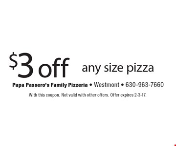 $3 off any size pizza. With this coupon. Not valid with other offers. Offer expires 2-3-17.