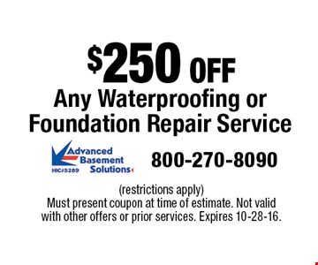 $250 OFF Any Waterproofing or Foundation Repair Service. (restrictions apply) Must present coupon at time of estimate. Not valid with other offers or prior services. Expires 10-28-16.