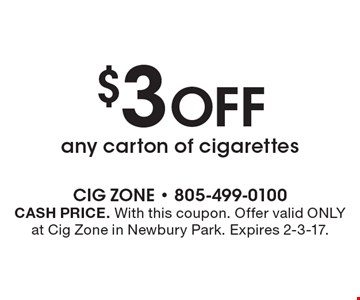 $3 OFF any carton of cigarettes. CASH PRICE. With this coupon. Offer valid ONLY at Cig Zone in Newbury Park. Expires 2-3-17.