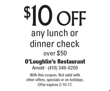 $10 off any lunch or dinner check over $50. With this coupon. Not valid with other offers, specials or on holidays. Offer expires 2-10-17.