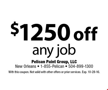 $1250 off any job. With this coupon. Not valid with other offers or prior services. Exp. 10-28-16.