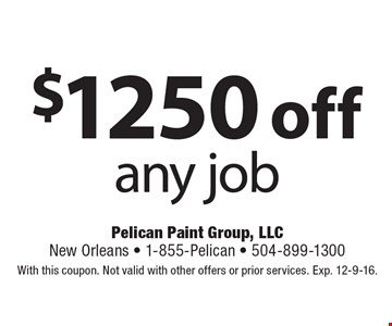 $1250 off any job. With this coupon. Not valid with other offers or prior services. Exp. 12-9-16.