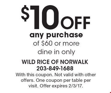 $10 Off any purchase of $60 or more-dine in only. With this coupon. Not valid with other offers. One coupon per table per visit. Offer expires 2/3/17.
