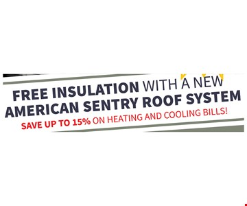 Free insulation. With a new American Sentry Roof System. Save up to 15% on heating and cooling bills.