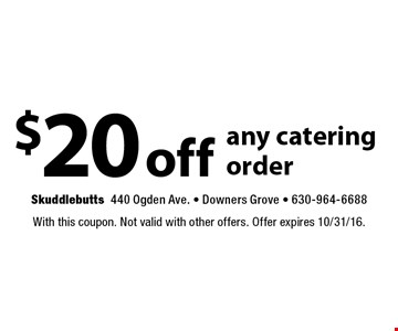 $20 off any catering order. With this coupon. Not valid with other offers. Offer expires 10/31/16.