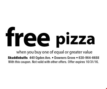 Free Pizza when you buy one of equal or greater value. With this coupon. Not valid with other offers. Offer expires 10/31/16.