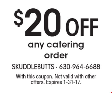 $20 OFF any catering order. With this coupon. Not valid with other offers. Expires 1-31-17.