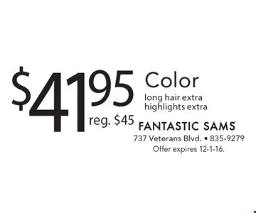 $41.95 Color. Reg. $45. Long hair extra. Highlights extra. Offer expires 12-1-16.