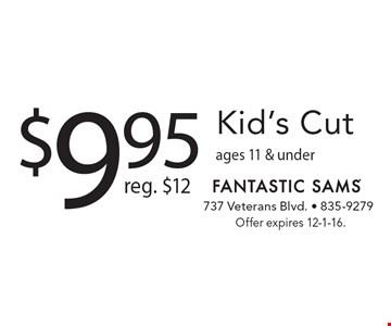 $9.95 Kid's Cut. Reg. $12. Ages 11 & under. Offer expires 12-1-16.