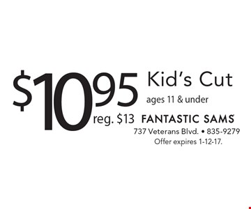 $10.95 Kid's Cut. Reg. $13. Ages 11 & under. Offer expires 1-12-17.
