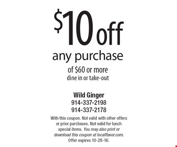 $10 off any purchase of $60 or more dine in or take-out. With this coupon. Not valid with other offers or prior purchases. Not valid for lunch special items. You may also print or download this coupon at localflavor.com. Offer expires 10-28-16.