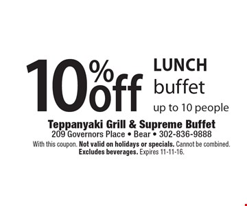 LUNCH 10% off buffet up to 10 people. With this coupon. Not valid on holidays or specials. Cannot be combined.Excludes beverages. Expires 11-11-16.