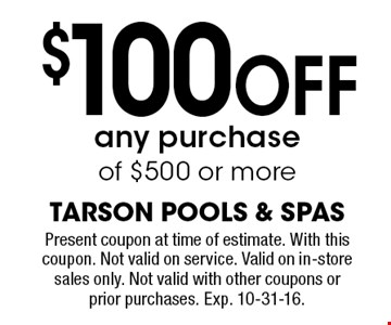 $100 Off any purchase of $500 or more. Present coupon at time of estimate. With this coupon. Not valid on service. Valid on in-store sales only. Not valid with other coupons or prior purchases. Exp. 10-31-16.