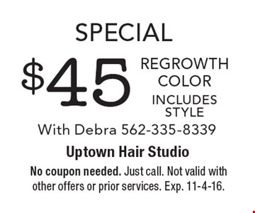 Special $45 regrowth color, includes style With Debra 562-335-8339. No coupon needed. Just call. Not valid with other offers or prior services. Exp. 11-4-16.