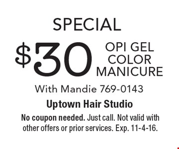 Special $30 OPI Gel color manicure With Mandie 769-0143. No coupon needed. Just call. Not valid with other offers or prior services. Exp. 11-4-16.