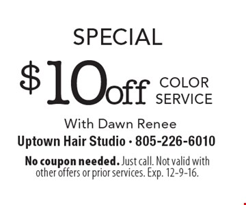 Special $10 off color service With Dawn Renee. No coupon needed. Just call. Not valid with other offers or prior services. Exp. 12-9-16.