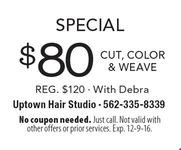 Special $80 CUT, COLOR & WEAVE REG. $120 - With Debra. No coupon needed. Just call. Not valid with other offers or prior services. Exp. 12-9-16.