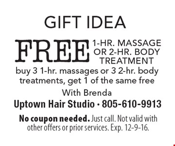 gift idea FREE 1-hr. massage or 2-hr. body treatment. Buy 3 1-hr. massages or 3 2-hr. body treatments, get 1 of the same free With Brenda. No coupon needed. Just call. Not valid with other offers or prior services. Exp. 12-9-16.