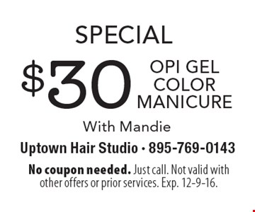 Special $30 OPI Gel color manicure With Mandie. No coupon needed. Just call. Not valid with other offers or prior services. Exp. 12-9-16.