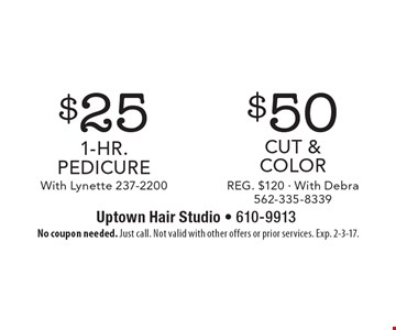 $25 1-Hr. pedicure With Lynette 237-2200 OR $50 CUT & COLOR REG. $120 - With Debra 562-335-8339. No coupon needed. Just call. Not valid with other offers or prior services. Exp. 2-3-17.