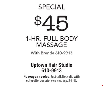 Special $45 1-Hr. full body massage With Brenda 610-9913. No coupon needed. Just call. Not valid with other offers or prior services. Exp. 2-3-17.