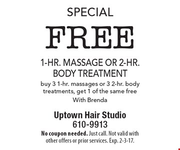 Special free 1-hr. massage or 2-hr. body treatment buy 3 1-hr. massages or 3 2-hr. body treatments, get 1 of the same free With Brenda. No coupon needed. Just call. Not valid with other offers or prior services. Exp. 2-3-17.
