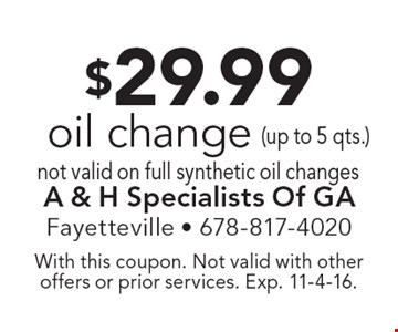 $29.99 oil change. Not valid on full synthetic oil changes. With this coupon. Not valid with other offers or prior services. Exp. 11-4-16.