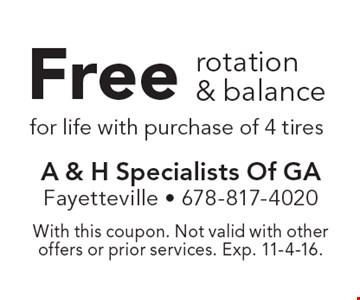 Free rotation & balance for life with purchase of 4 tires. With this coupon. Not valid with other offers or prior services. Exp. 11-4-16.