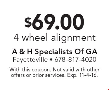 $69.00 4 wheel alignment. With this coupon. Not valid with other offers or prior services. Exp. 11-4-16.