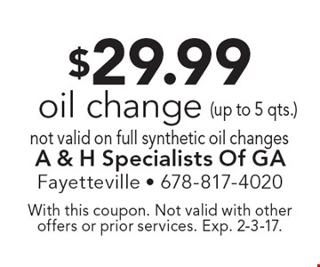 $29.99 oil change not valid on full synthetic oil changes. With this coupon. Not valid with other offers or prior services. Exp. 2-3-17.