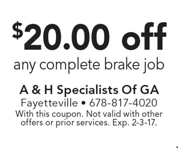 $20.00 off any complete brake job. With this coupon. Not valid with other offers or prior services. Exp. 2-3-17.