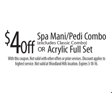 $4 Off Acrylic Full Set OR Spa Mani/Pedi Combo (excludes Classic Combo). With this coupon. Not valid with other offers or prior services. Discount applies to highest service. Not valid at Woodland Hills location. Expires 3-18-16.