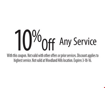 10% Off Any Service. With this coupon. Not valid with other offers or prior services. Discount applies to highest service. Not valid at Woodland Hills location. Expires 3-18-16.