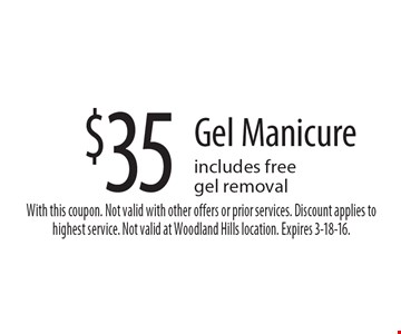 $35 Gel Manicure includes free gel removal. With this coupon. Not valid with other offers or prior services. Discount applies to highest service. Not valid at Woodland Hills location. Expires 3-18-16.