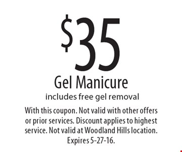 $35 Gel Manicure includes free gel removal. With this coupon. Not valid with other offers or prior services. Discount applies to highest service. Not valid at Woodland Hills location. Expires 5-27-16.